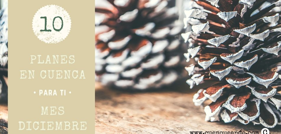 10 Cosas que ver en Cuenca estas Navidades
